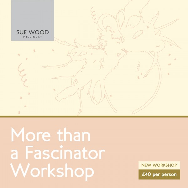 'More Than A Fascinator' Millinery Workshop